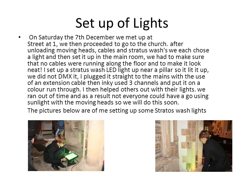 Set up of Lights On Saturday the 7th December we met up at Street at 1, we then proceeded to go to the church.