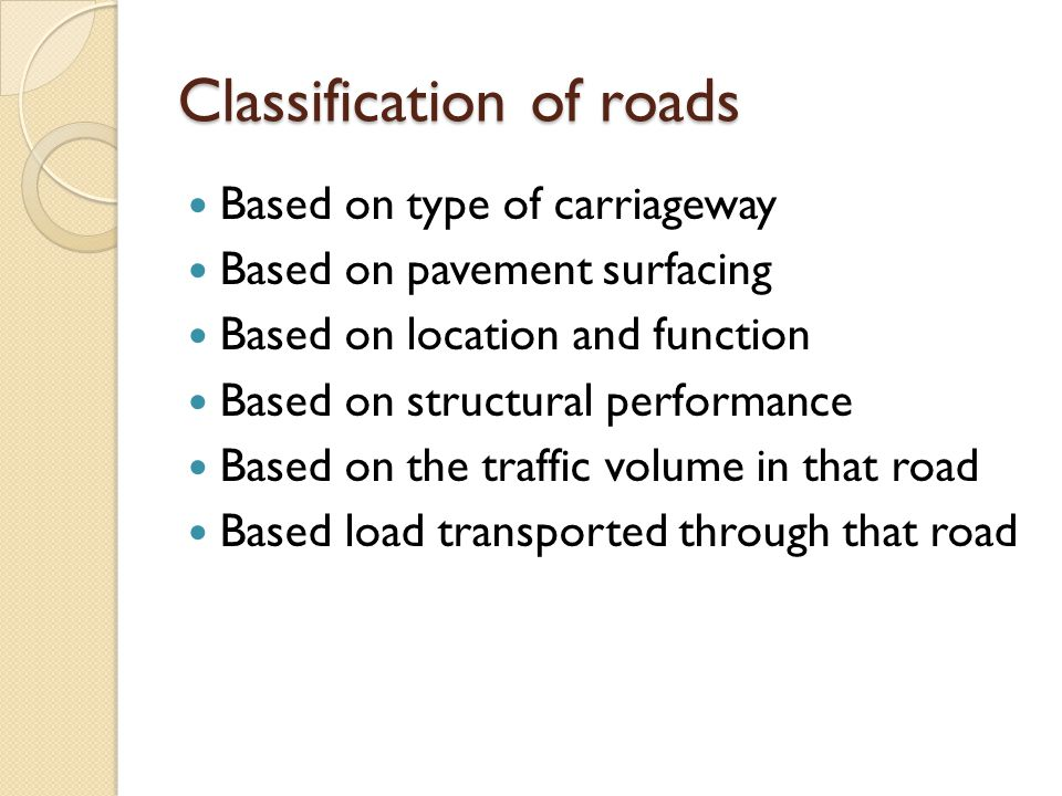 Classification of roads Based on type of carriageway Based on pavement surfacing Based on location and function Based on structural performance Based