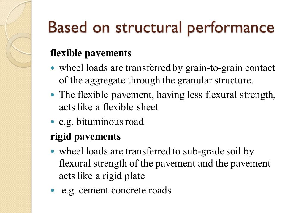 Based on structural performance flexible pavements wheel loads are transferred by grain-to-grain contact of the aggregate through the granular structu