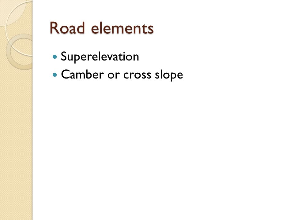 Road elements Superelevation Camber or cross slope