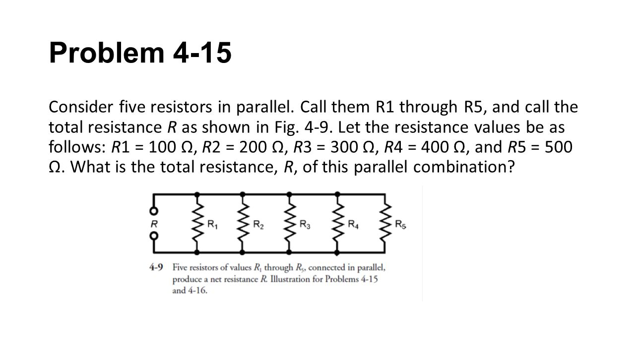 Problem 4-15 Consider five resistors in parallel. Call them R1 through R5, and call the total resistance R as shown in Fig. 4-9. Let the resistance va