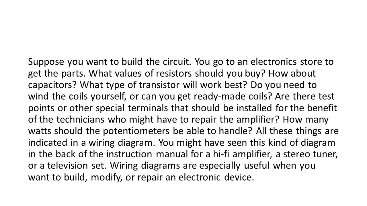 Suppose you want to build the circuit. You go to an electronics store to get the parts. What values of resistors should you buy? How about capacitors?