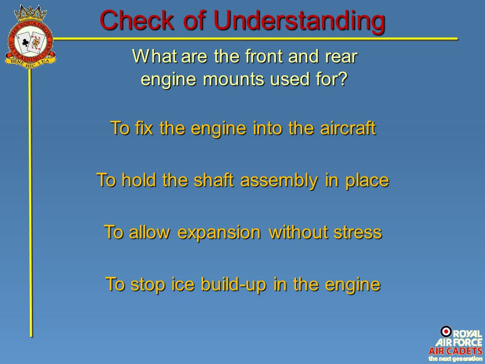 What are the front and rear engine mounts used for? To stop ice build-up in the engine To fix the engine into the aircraft To allow expansion without