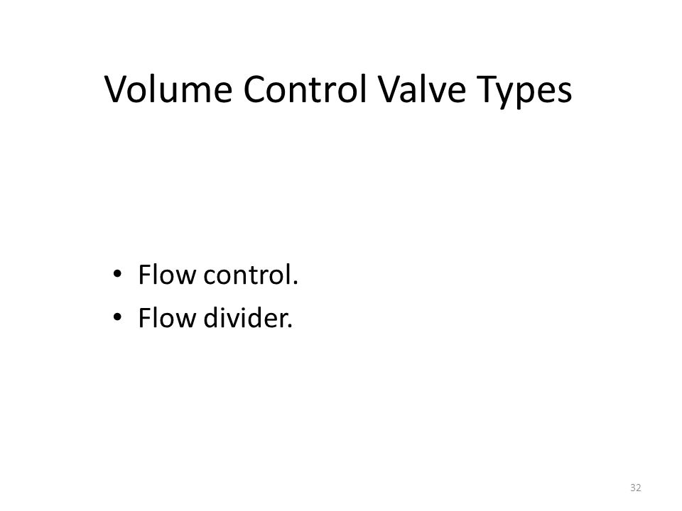 31 Valve Types Directional control valves Pressure control valves Volume control valves