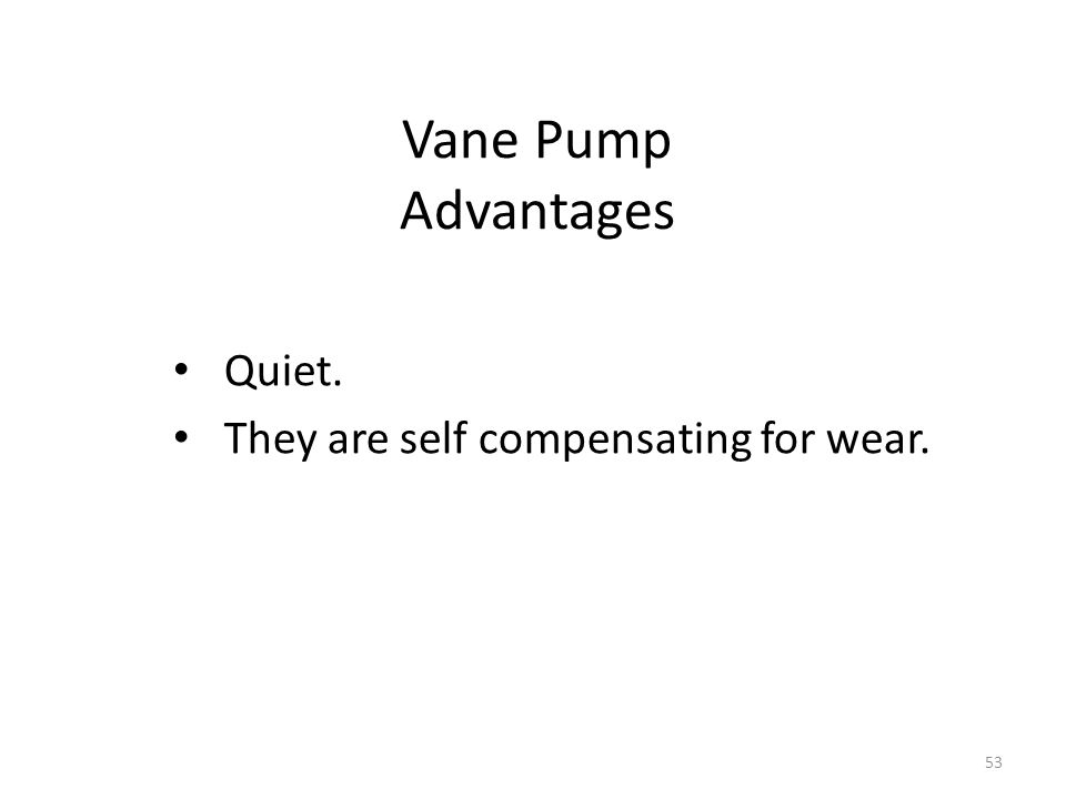 52 Unbalanced Vane Pump As the name implies only one side of the pump forces oil through, causing the oil load to shift to one side of the pump. INLET