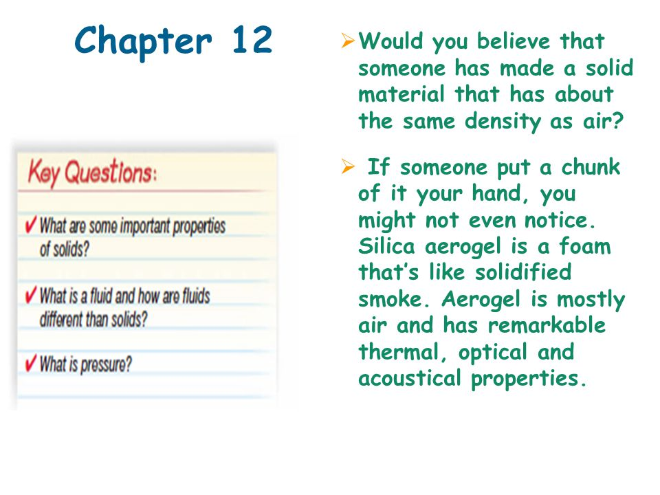 Chapter 12  Would you believe that someone has made a solid material that has about the same density as air.