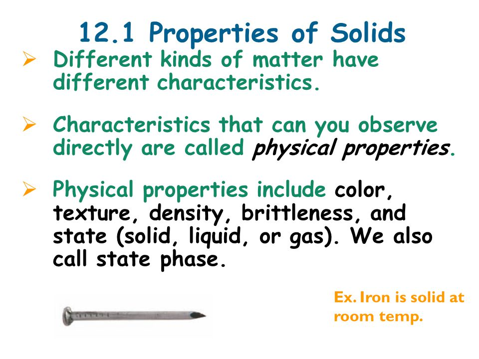 12.1 Mechanical properties  Strength describes the ability of a solid object to maintain its shape even when force is applied.