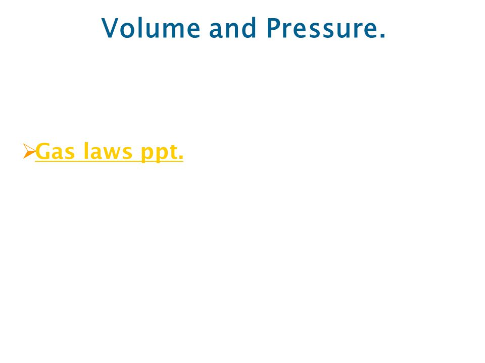 Volume and Pressure.  Gas laws ppt. Gas laws ppt.