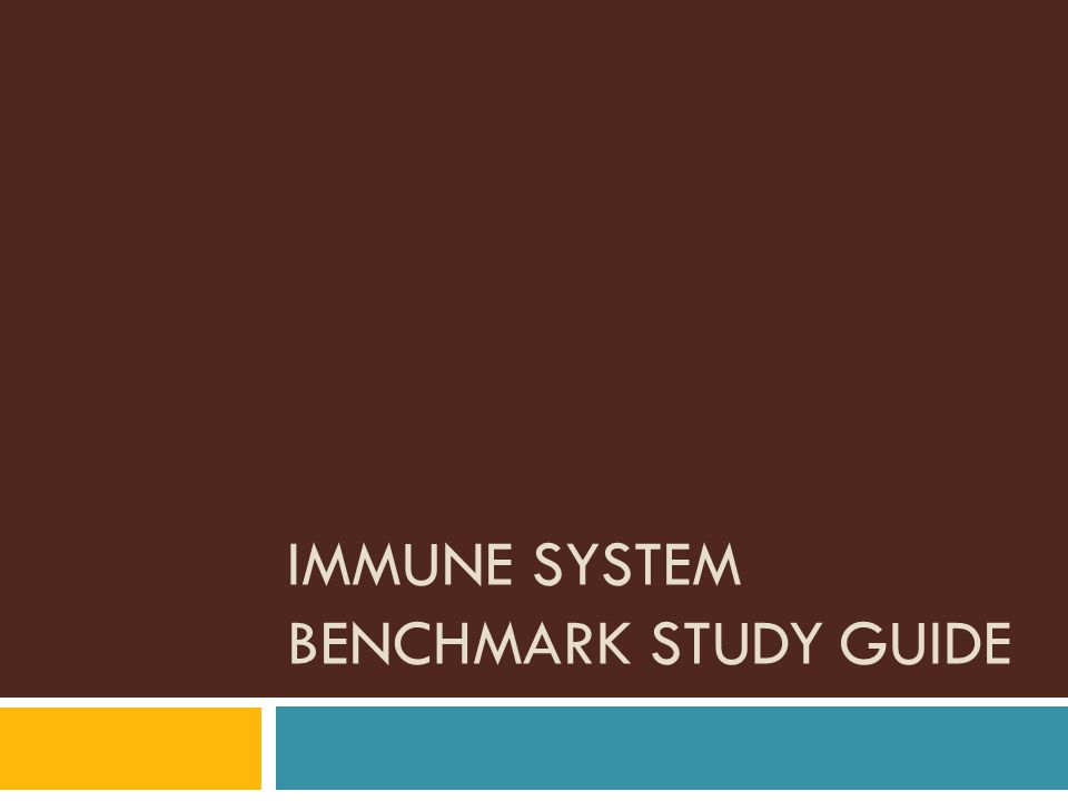 IMMUNE SYSTEM BENCHMARK STUDY GUIDE
