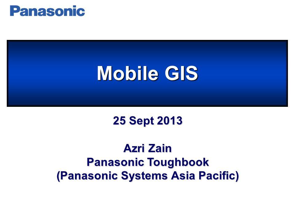Mobile GIS 25 Sept 2013 Azri Zain Panasonic Toughbook (Panasonic Systems Asia Pacific)