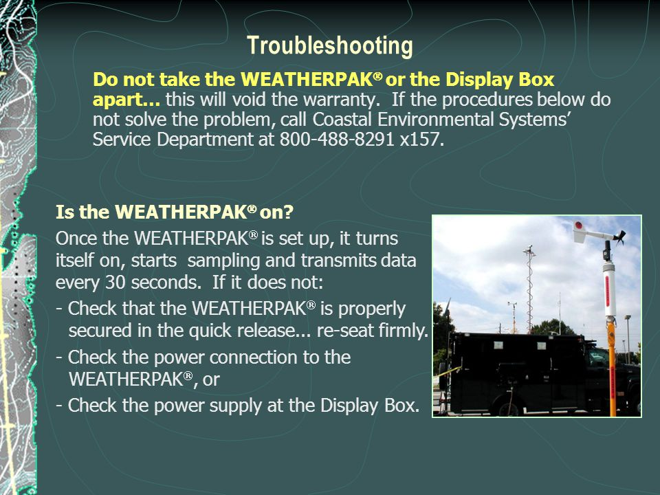Troubleshooting Do not take the WEATHERPAK  or the Display Box apart… this will void the warranty. If the procedures below do not solve the problem,