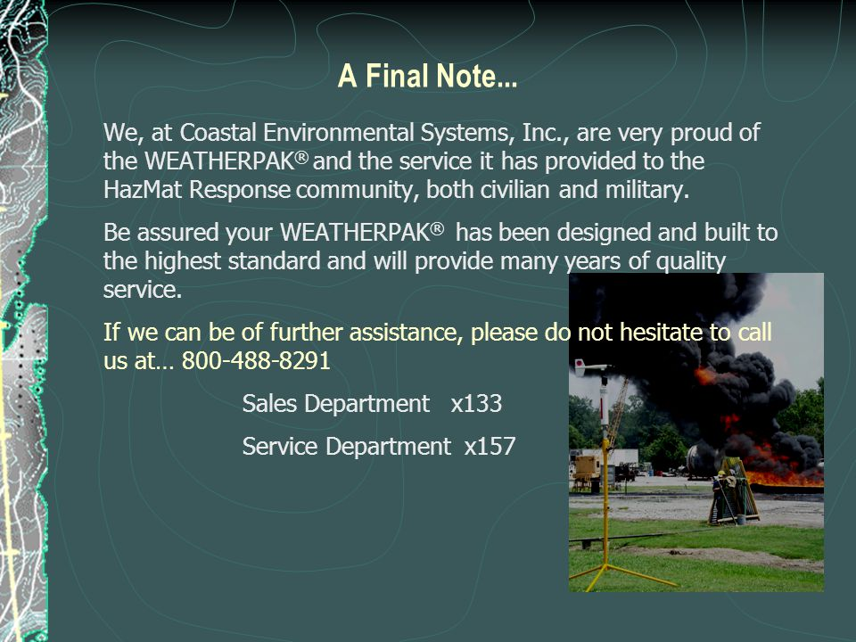 A Final Note... We, at Coastal Environmental Systems, Inc., are very proud of the WEATHERPAK ® and the service it has provided to the HazMat Response