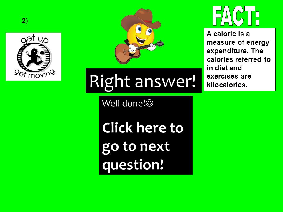 Right answer. Well done. Click here to go to next question.