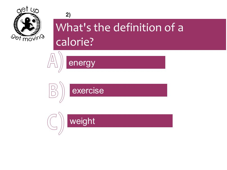 What s the definition of a calorie energy exercise weight 2)
