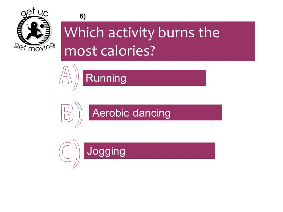 Which activity burns the most calories Running Aerobic dancing Jogging 6)