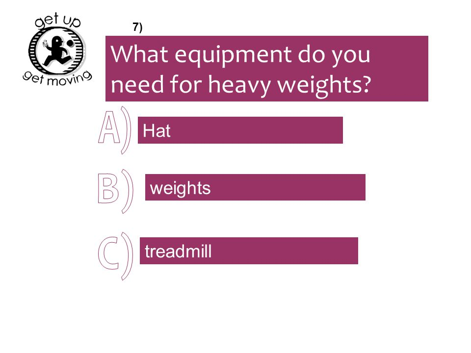 What equipment do you need for heavy weights? Hat weights treadmill 7)