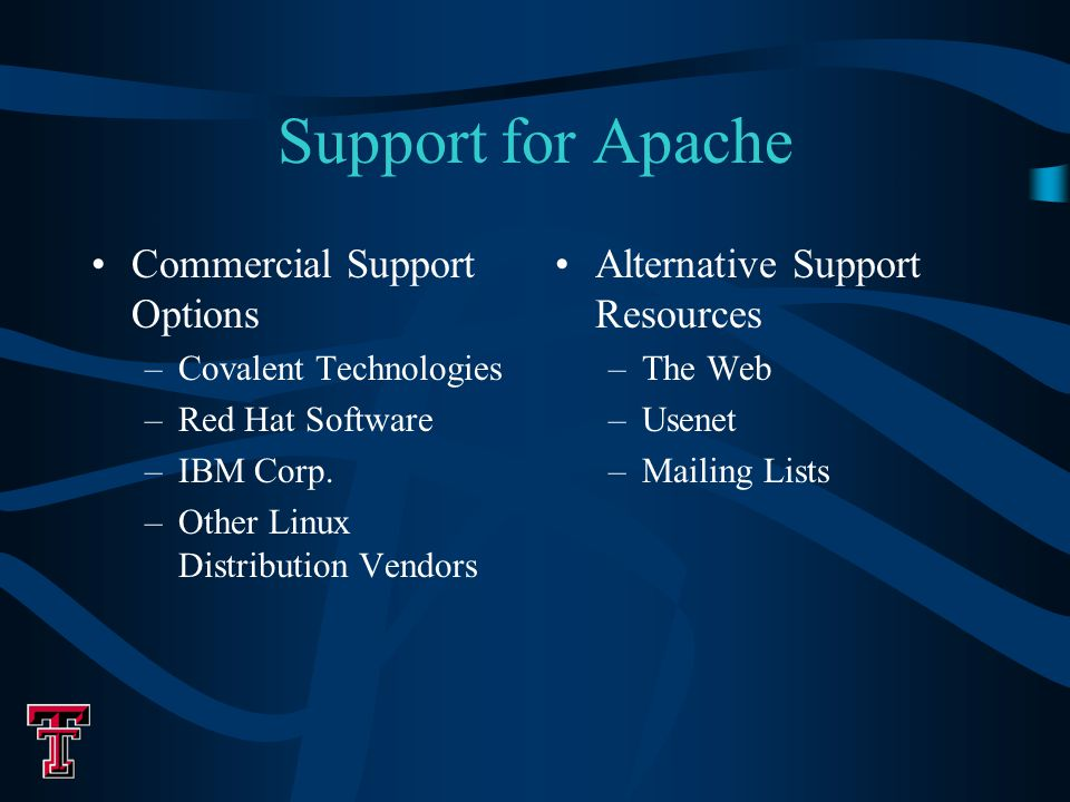 Support for Apache Commercial Support Options –Covalent Technologies –Red Hat Software –IBM Corp.