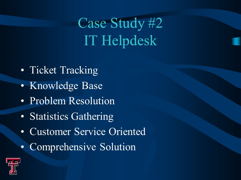 Case Study #2 IT Helpdesk Ticket Tracking Knowledge Base Problem Resolution Statistics Gathering Customer Service Oriented Comprehensive Solution