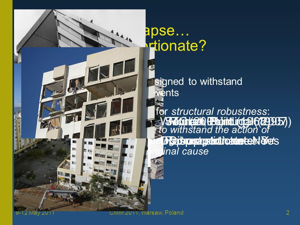 2 9-12 May 2011 CMM 2011, Warsaw, Poland Progressive Collapse… But Is It Disproportionate.