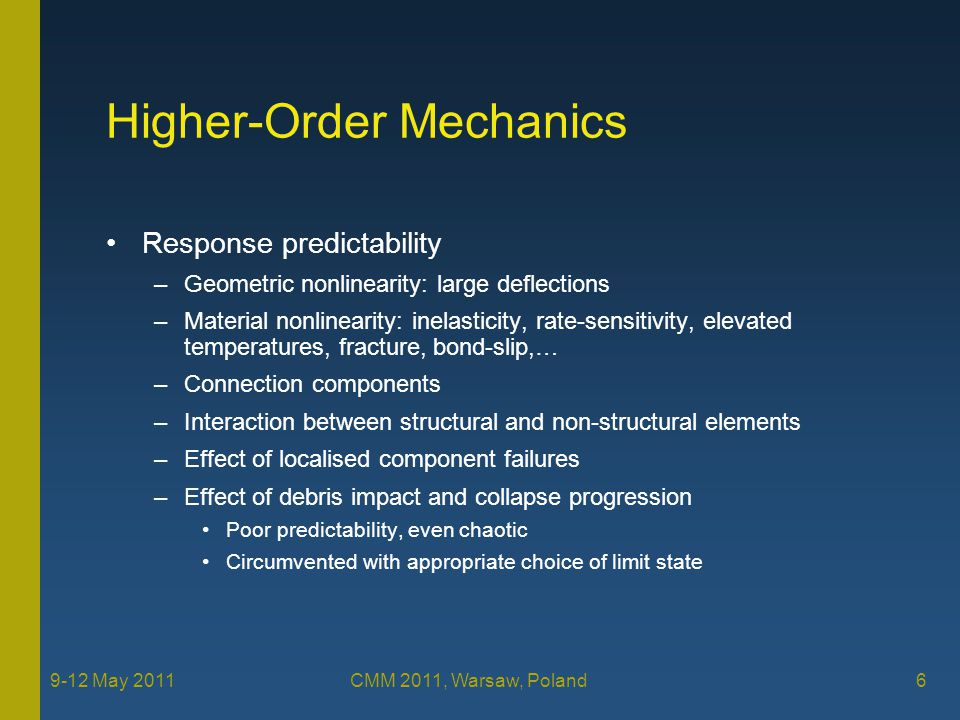 Performance-Based Design for Robustness Structural design for robustness –Limiting progression of local damage –Poor predictability, even unpredictability, of extreme events –Prescriptive event-independent local damage scenarios Variability may still be considered in terms of location, extent, … Damage scenarios must be realistic – e.g.
