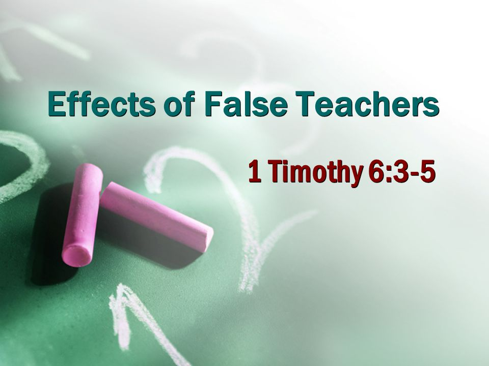 Effects of False Teachers 1 Timothy 6:3-5