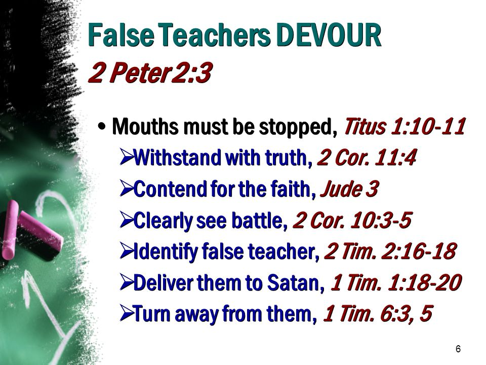 7 False Teachers DIVIDE Romans 16:17-18 Cause division where unity should exist, 1 Cor.