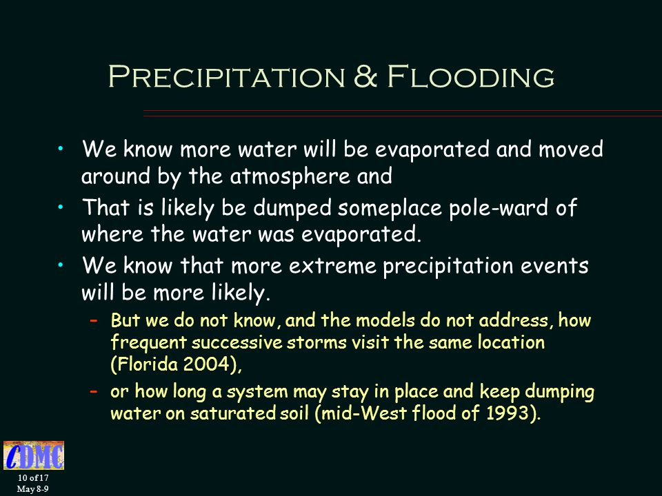 10 of 17 May 8-9 Precipitation & Flooding We know more water will be evaporated and moved around by the atmosphere and That is likely be dumped someplace pole-ward of where the water was evaporated.