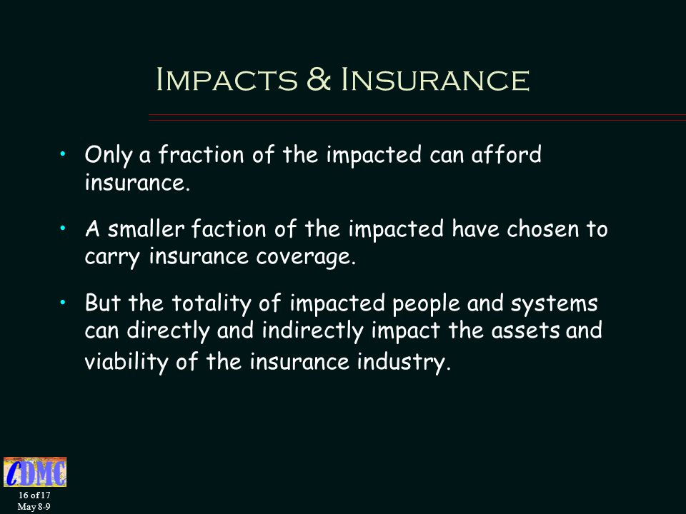 16 of 17 May 8-9 Impacts & Insurance Only a fraction of the impacted can afford insurance.