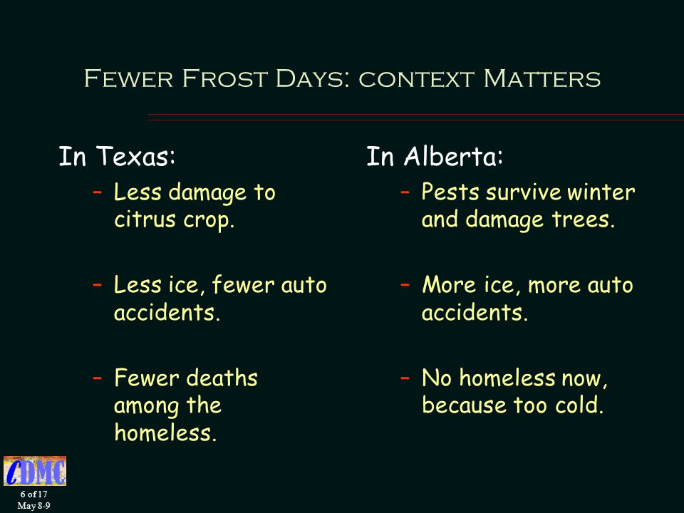 6 of 17 May 8-9 Fewer Frost Days: context Matters In Texas: –Less damage to citrus crop.