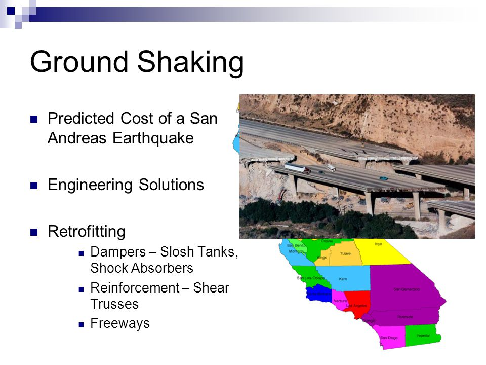 Ground Shaking Predicted Cost of a San Andreas Earthquake Engineering Solutions Retrofitting Dampers – Slosh Tanks, Shock Absorbers Reinforcement – Shear Trusses Freeways