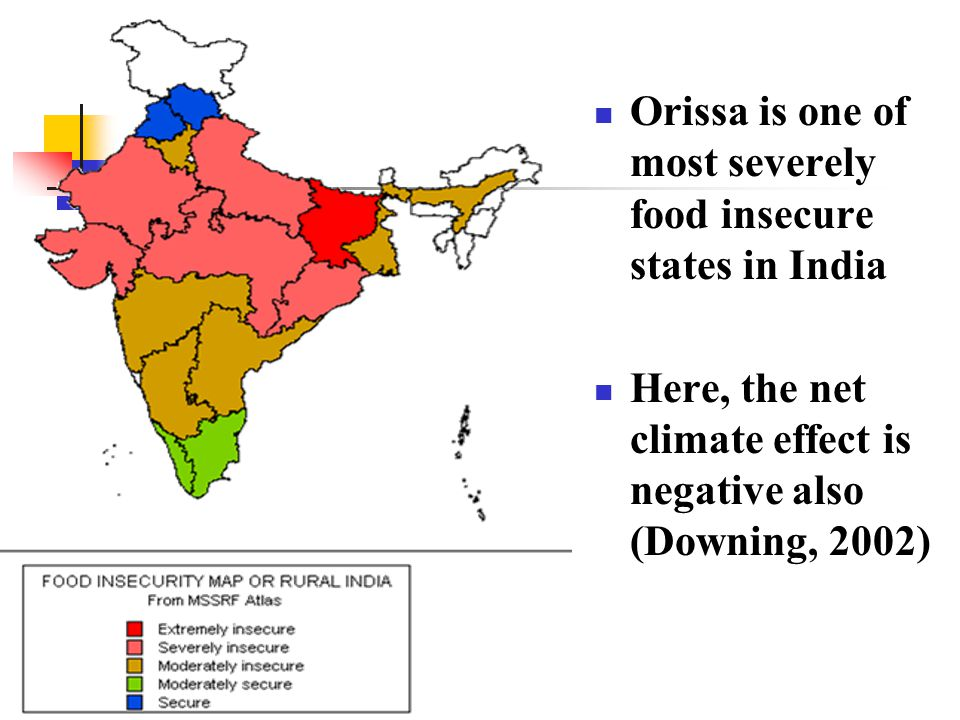 Orissa is one of most severely food insecure states in India Here, the net climate effect is negative also (Downing, 2002)