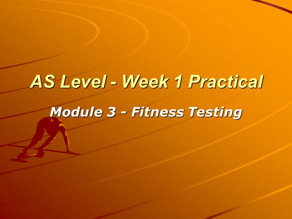 AS Level - Week 1 Practical Module 3 - Fitness Testing