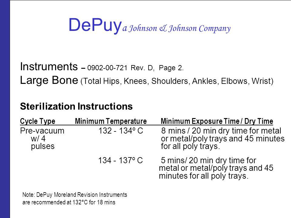 DePuy a Johnson & Johnson Company Instruments – 0902-00-721 Rev. D, Page 2. Large Bone (Total Hips, Knees, Shoulders, Ankles, Elbows, Wrist) Steriliza