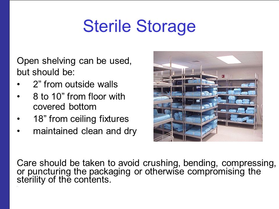 """Sterile Storage Open shelving can be used, but should be: 2"""" from outside walls 8 to 10"""" from floor with covered bottom 18"""" from ceiling fixtures main"""