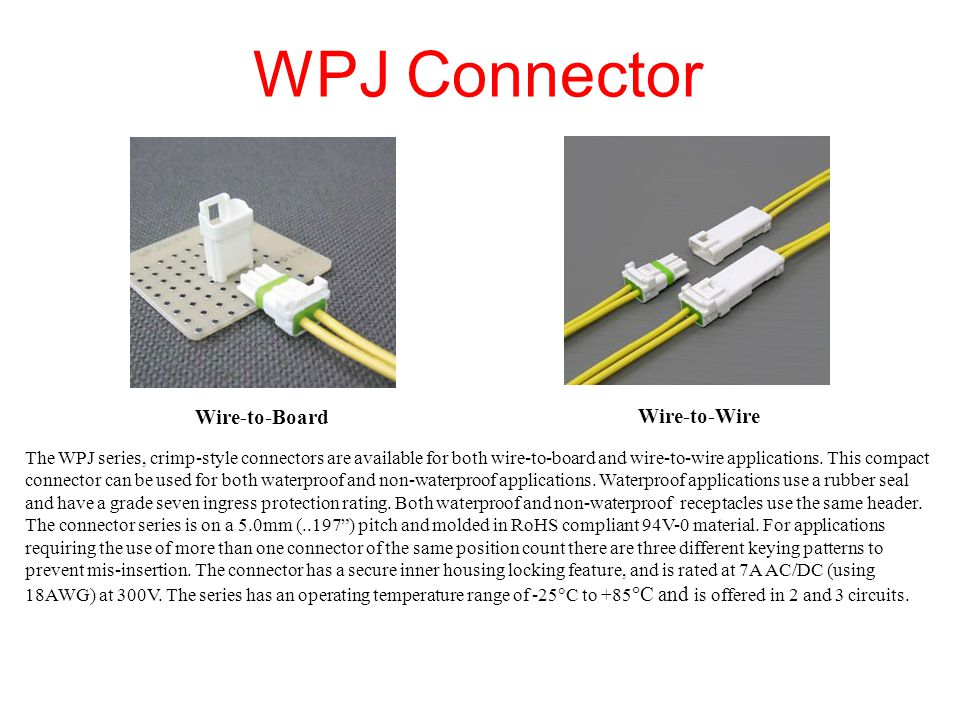 WPJ Connector crimp style contacts The WPJ contacts are designed to accommodate a wire range of 18AWG to 22AWG with either standard or thin insulation wire types.