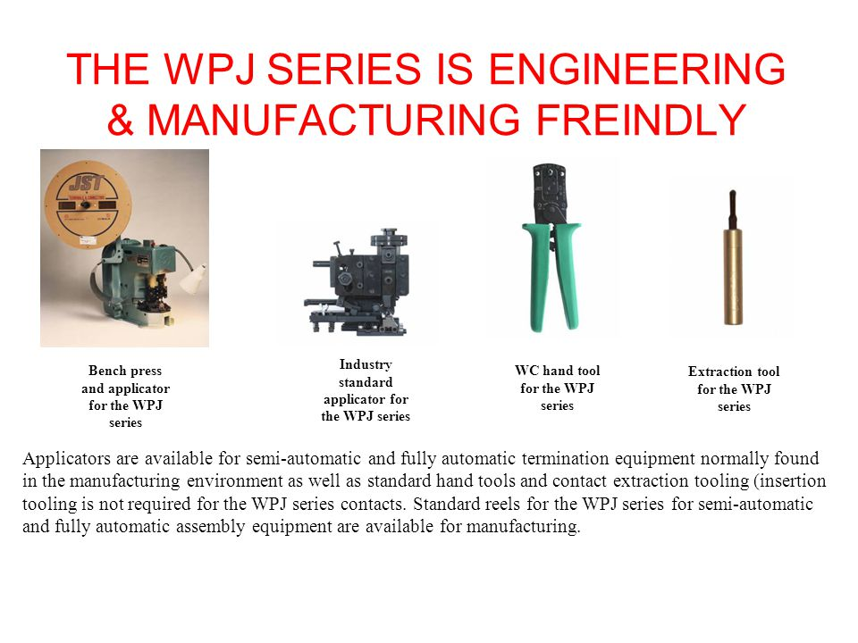 THE WPJ SERIES SUMMARY The WPJ wire-to-board and wire-to-wire connector is a high current, waterproof, secure locking system: Reliable contact construction ideal for high current (up to 7A) and vibration Clean contact design.
