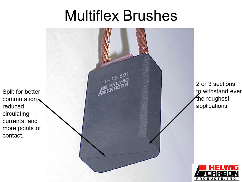 Multiflex Brushes Split for better commutation, reduced circulating currents, and more points of contact.