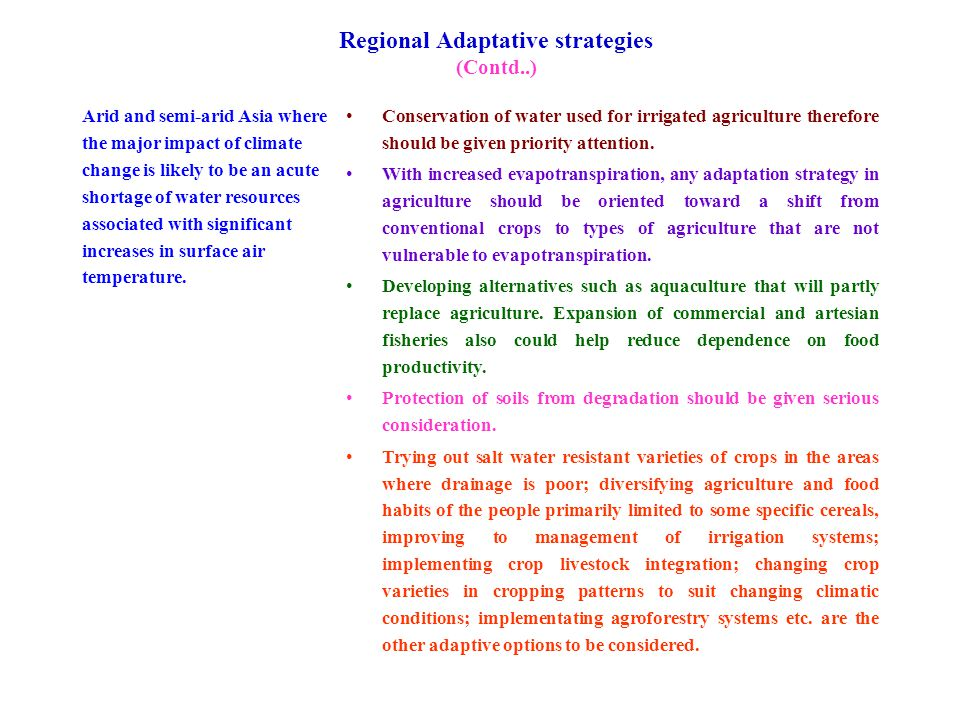 Regional Adaptative strategies (Contd..) Arid and semi-arid Asia where the major impact of climate change is likely to be an acute shortage of water resources associated with significant increases in surface air temperature.