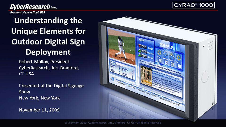 Understanding the Unique Elements for Outdoor Digital Sign Deployment Robert Molloy, President CyberResearch, Inc.