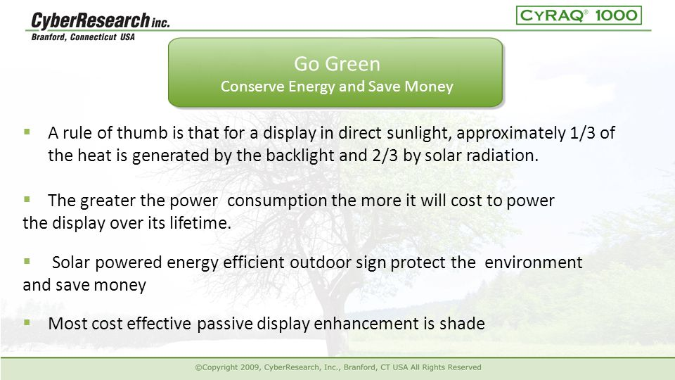  A rule of thumb is that for a display in direct sunlight, approximately 1/3 of the heat is generated by the backlight and 2/3 by solar radiation.