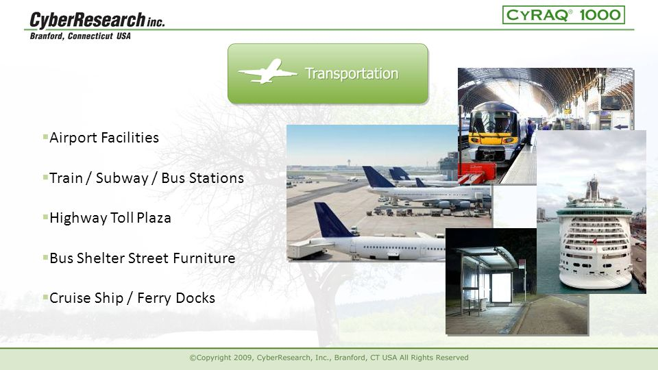  Airport Facilities  Highway Toll Plaza  Bus Shelter Street Furniture  Cruise Ship / Ferry Docks  Train / Subway / Bus Stations