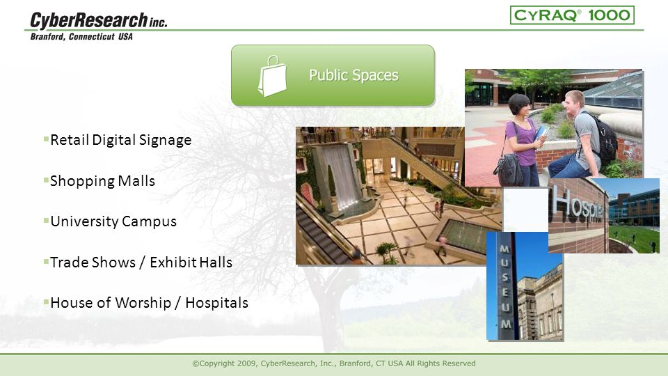  Retail Digital Signage  University Campus  Trade Shows / Exhibit Halls  House of Worship / Hospitals  Shopping Malls