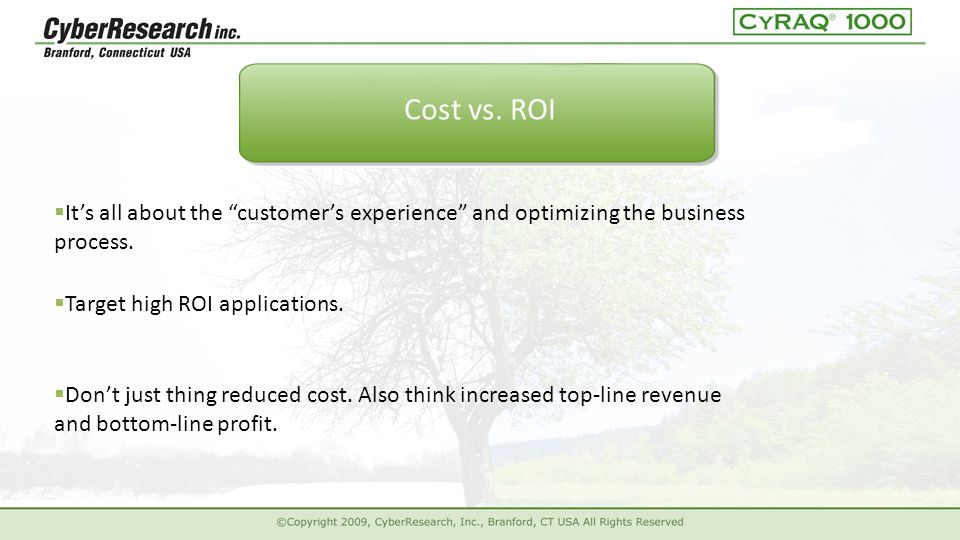 "Cost vs. ROI  It's all about the ""customer's experience"" and optimizing the business process.  Target high ROI applications.  Don't just thing redu"