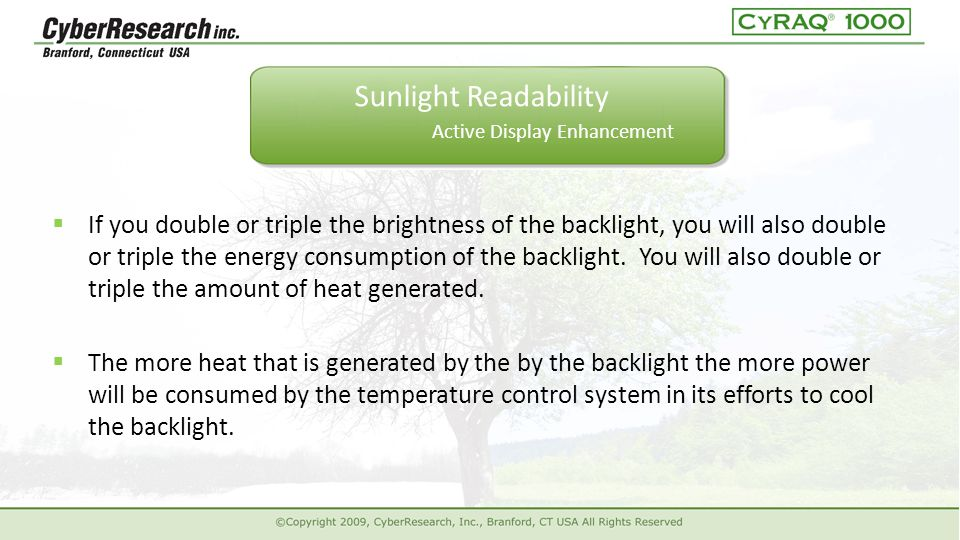 Sunlight Readability Active Display Enhancement  The more heat that is generated by the by the backlight the more power will be consumed by the temperature control system in its efforts to cool the backlight.