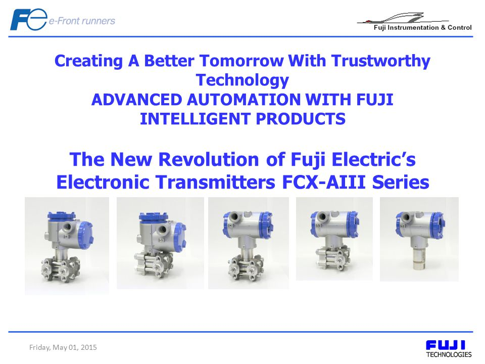 Creating A Better Tomorrow With Trustworthy Technology ADVANCED AUTOMATION WITH FUJI INTELLIGENT PRODUCTS The New Revolution of Fuji Electric's Electr