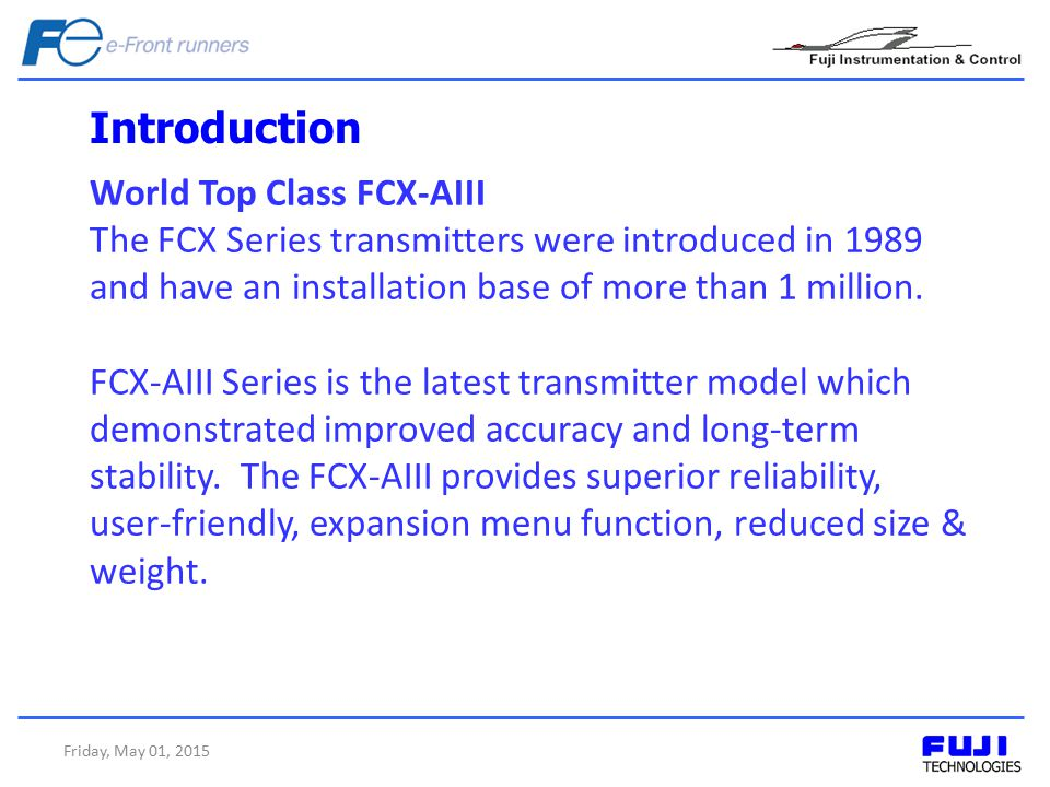 Introduction World Top Class FCX-AIII The FCX Series transmitters were introduced in 1989 and have an installation base of more than 1 million. FCX-AI