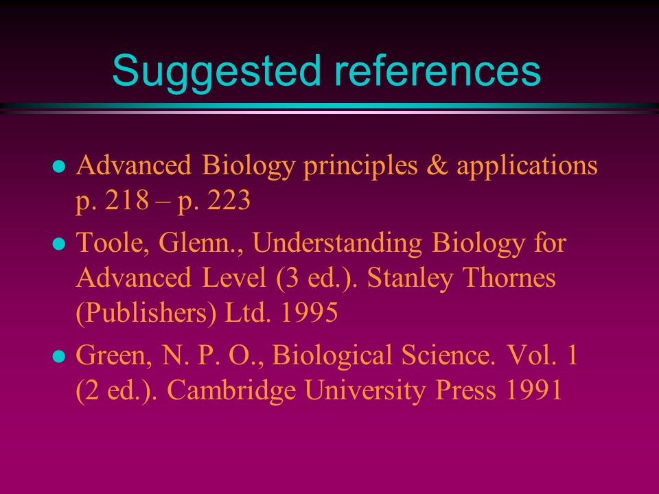 Suggested references l Advanced Biology principles & applications p.