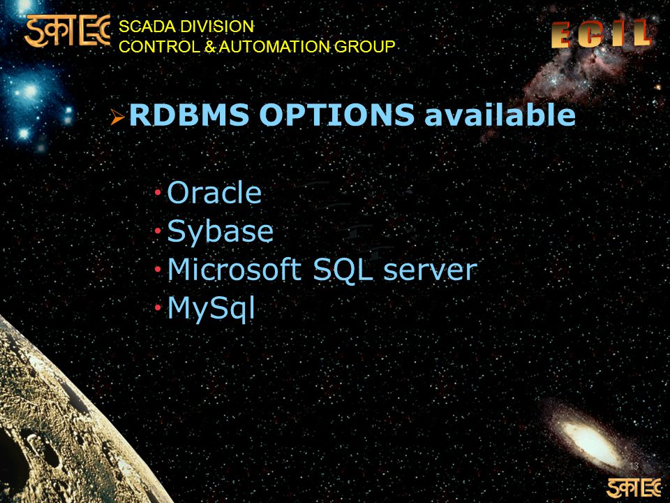 SCADA DIVISION CONTROL & AUTOMATION GROUP  RDBMS OPTIONS available  Oracle  Sybase  Microsoft SQL server  MySql 13