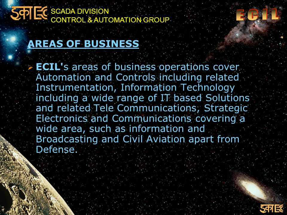 SCADA DIVISION CONTROL & AUTOMATION GROUP  The company starting with a team of 200 technical experts operating in the area of 1000 sq mts.