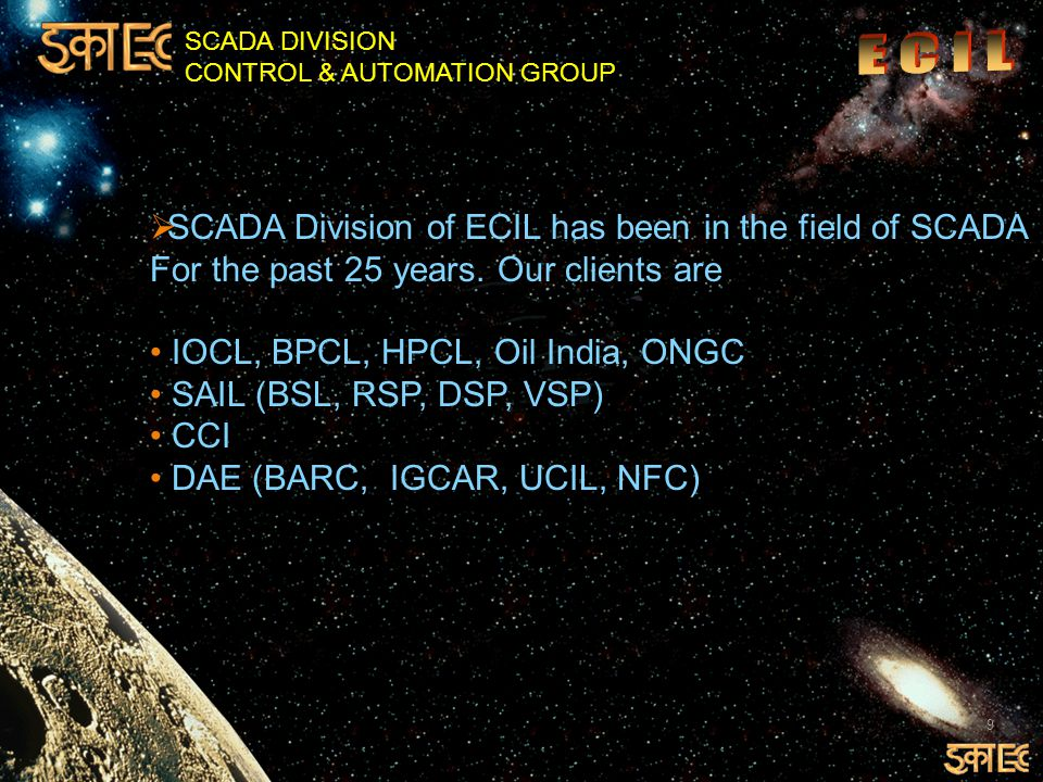 SCADA DIVISION CONTROL & AUTOMATION GROUP 9  SCADA Division of ECIL has been in the field of SCADA For the past 25 years.